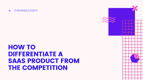 How to differentiate a SaaS product from the competition