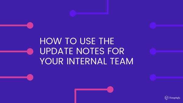 How to use the update notes for your internal team