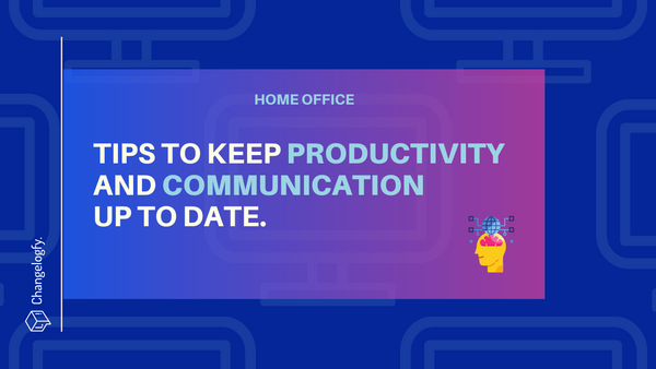 Home Office: tips to keep PRODUCTIVITY and communication up to date.