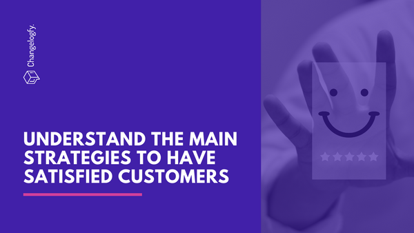 Understand the main strategies to have satisfied customers