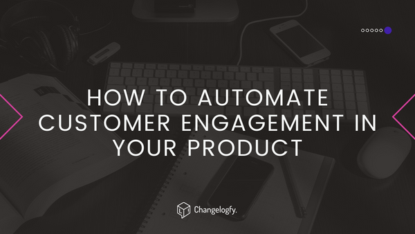 How to automate customer engagement in your product