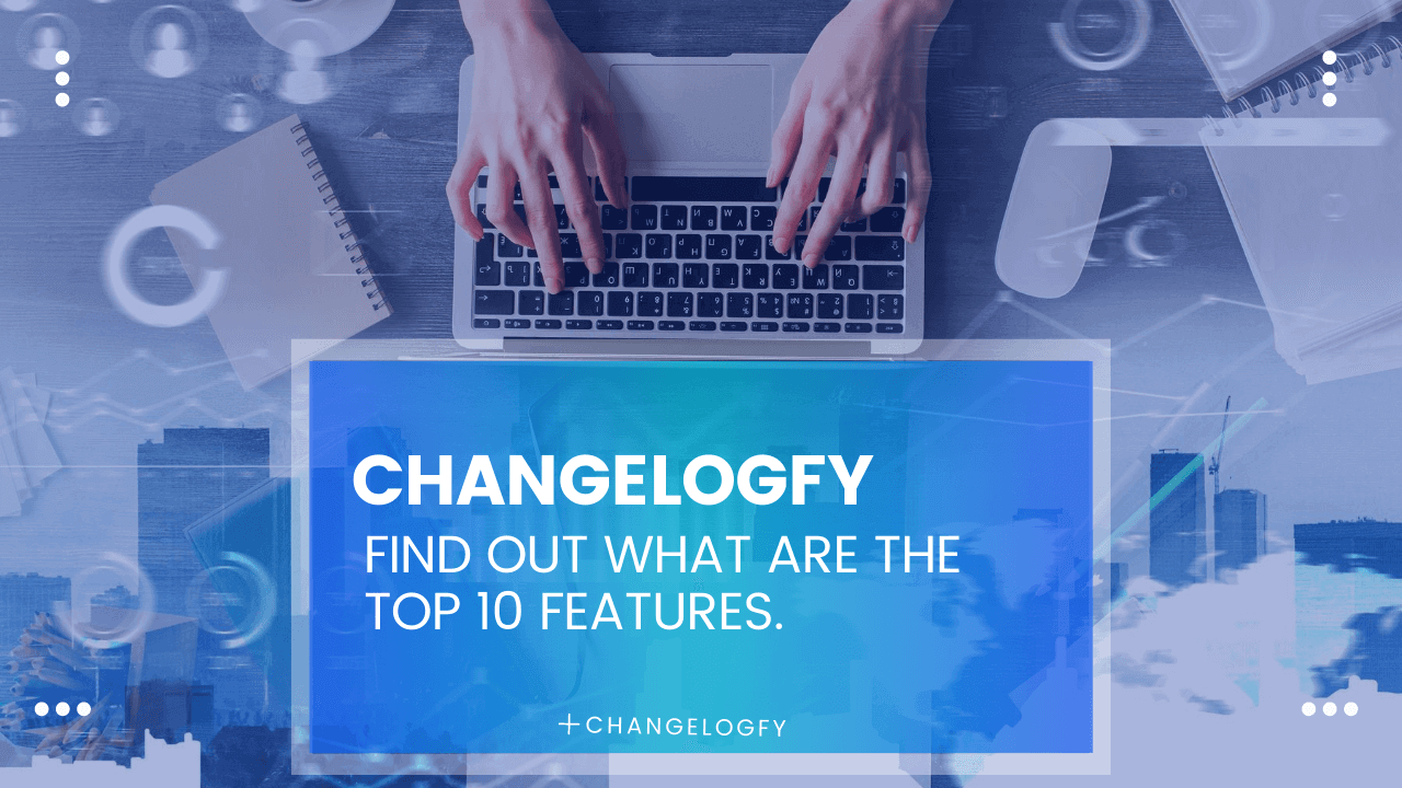 Changelogfy: find out what are the top 10 features