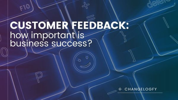 The importance of customer feedback for business success